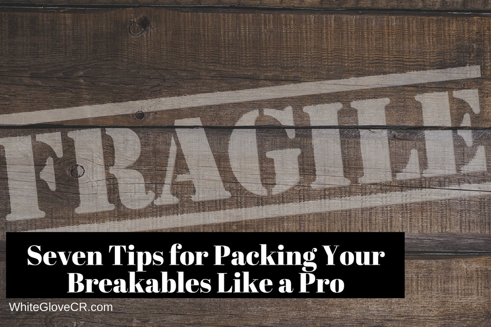 Seven Tips for Packing Your Breakables Like a Pro