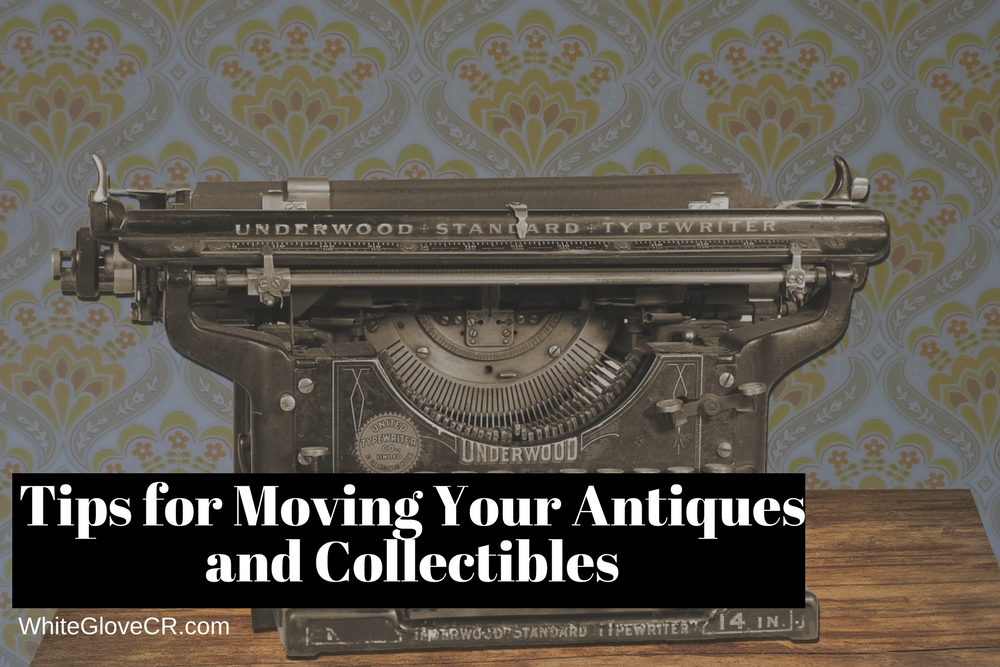 Tips for Moving Your Antiques and Collectibles