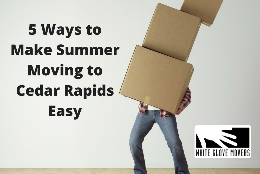 5 Ways to Make Summer Moving to Cedar Rapids Easy