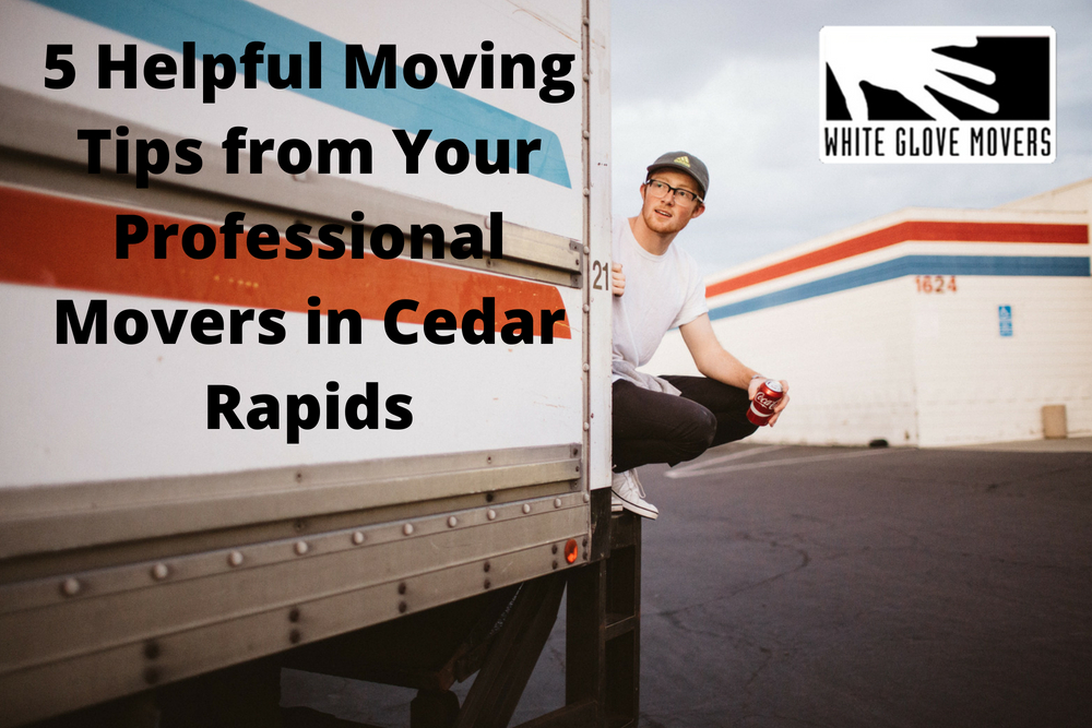 5 Helpful Moving Tips from Your Professional Movers in Cedar Rapids