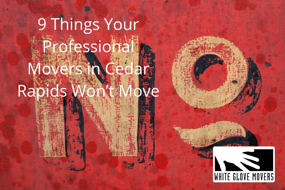 9 Things Your Professional Movers in Cedar Rapids Won't Move