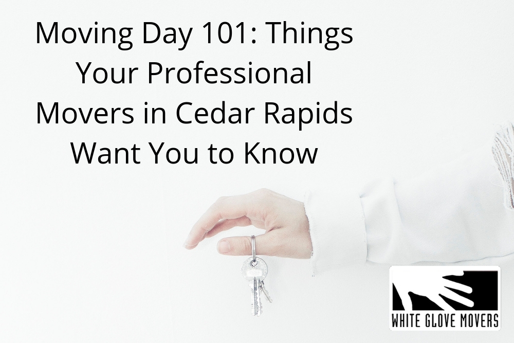 Moving Day 101: Things Your Professional Movers in Cedar Rapids Want You to Know