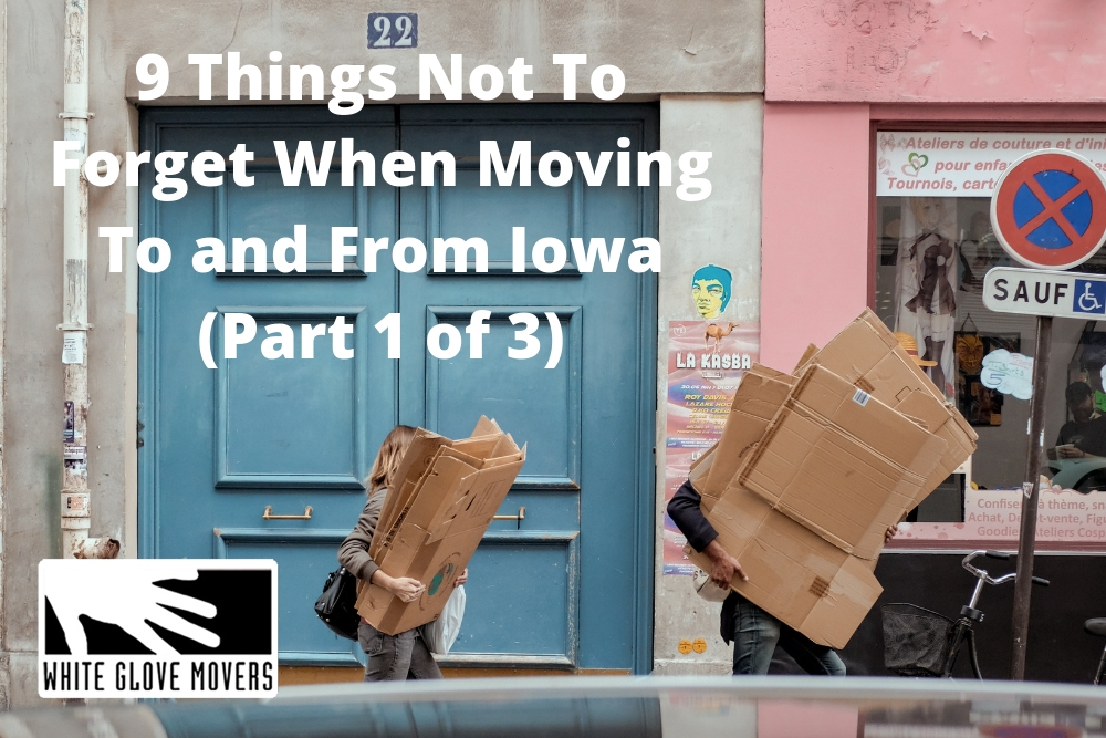 9 Things Not To Forget When Moving To and From Iowa (Part 1 of 3)