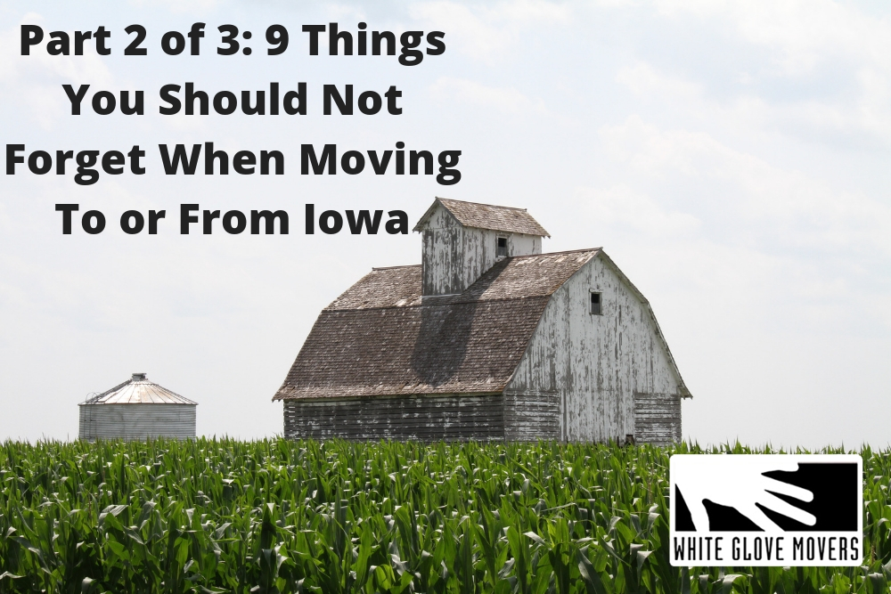 Part 2 of 3: 9 Things You Should Not Forget When Moving To or From Iowa