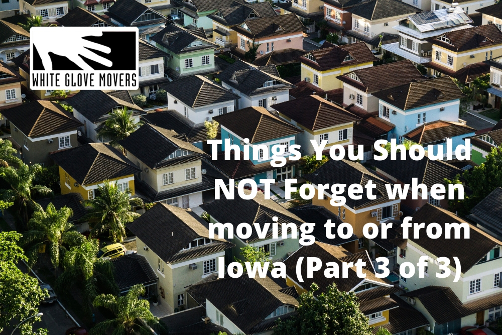 Things You Should NOT Forget when moving to or from Iowa (Part 3 of 3)