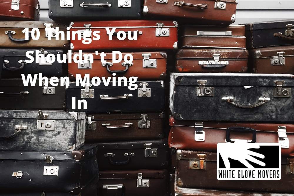 10 Things You Shouldn't Do When Moving In