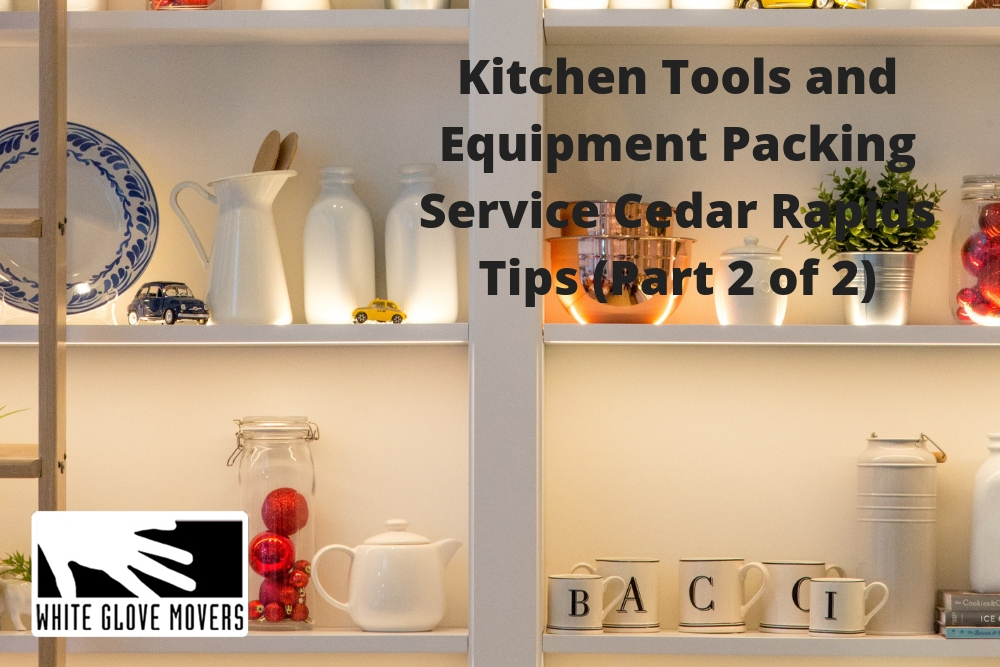 Kitchen Tools and Equipment Packing Service Cedar Rapids Tips (Part 2 of 2)