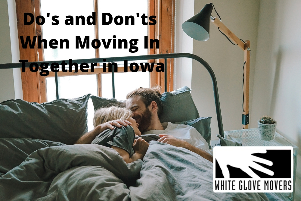 Do's and Don'ts When Moving In Together in Iowa