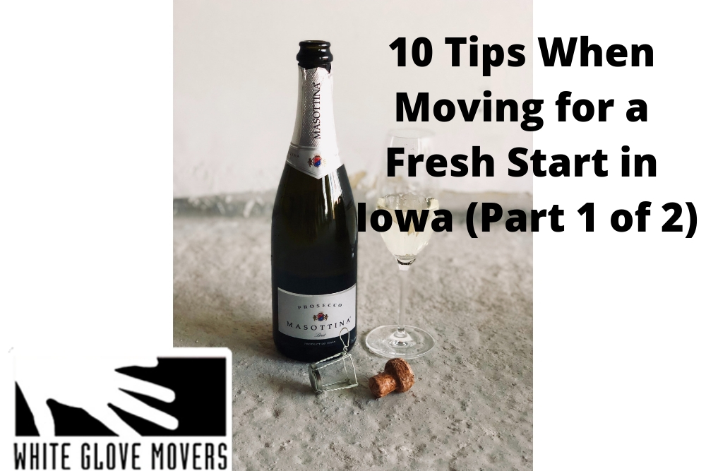 10 Tips When Moving for a Fresh Start in Iowa (Part 1 of 2)