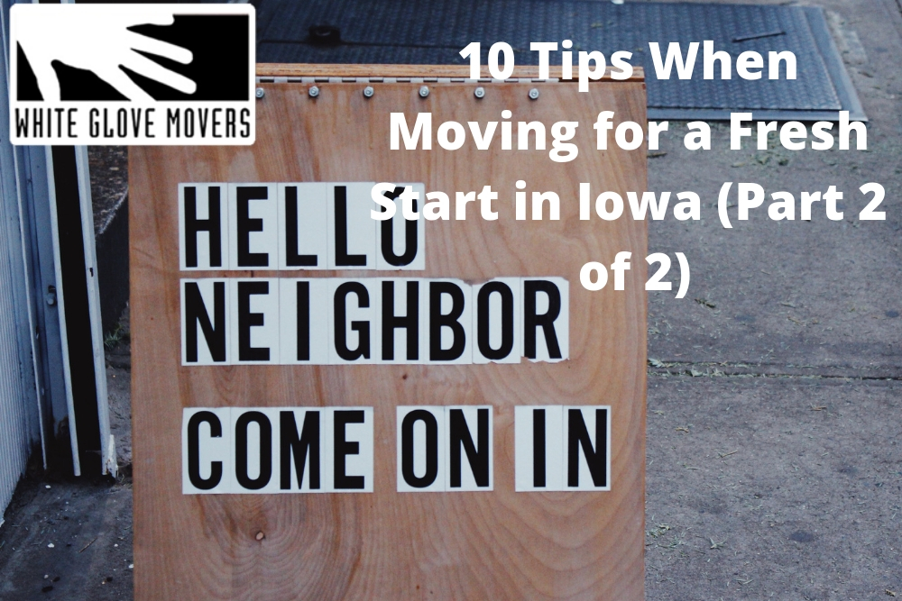 10 Tips When Moving for a Fresh Start in Iowa (Part 2 of 2)