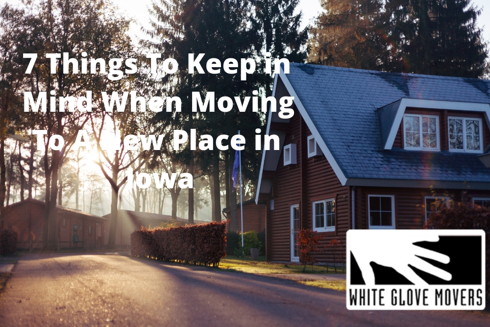 7 Things To Keep in Mind When Moving To A New Place in Iowa