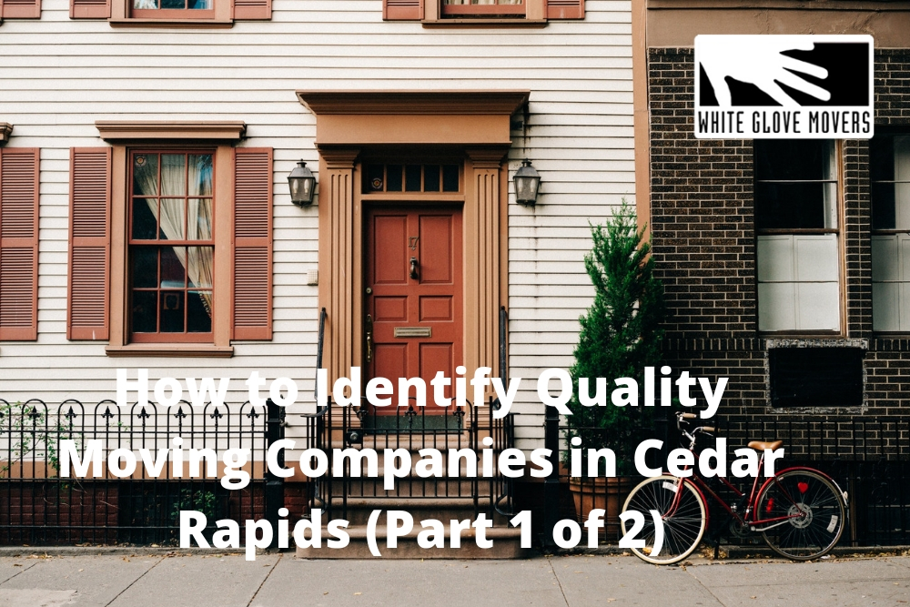 How to Identify Quality Moving Companies in Cedar Rapids (Part 1 of 2)