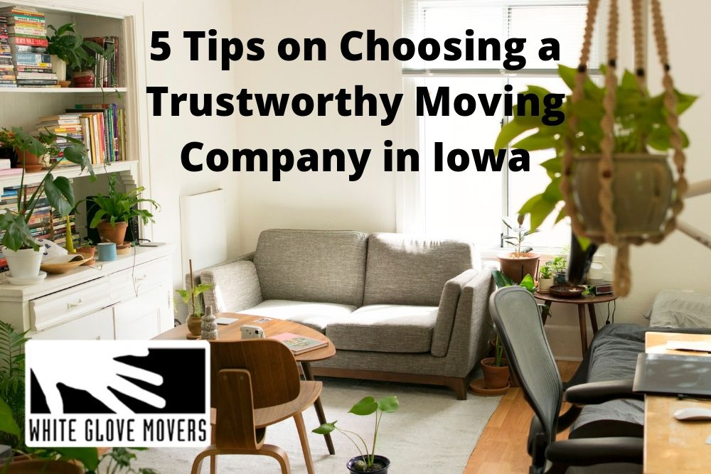 5 Tips on Choosing a Trustworthy Moving Company in Iowa