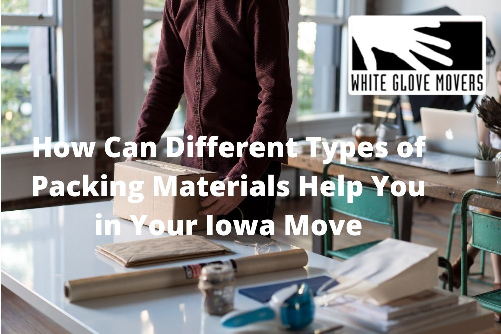 How Can Different Types of Packing Materials Help You in Your Iowa Move