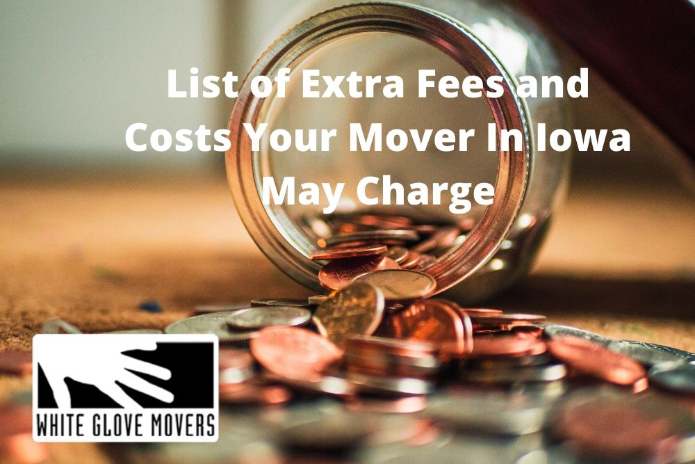 List of Extra Fees and Costs Your Mover In Iowa May Charge